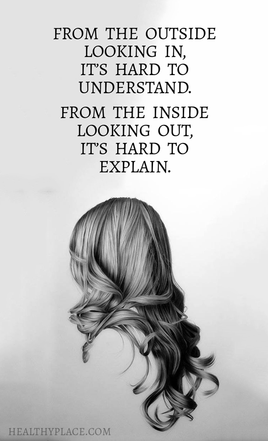 Quote on mental health - From the outside looking in, it's hard to understand. From the inside looking out, it's hard to explain.