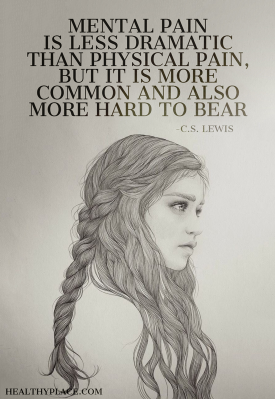 Mental illness quote - Mental pain is less dramatic than physical pain, but it is more common and also more hard to bear.