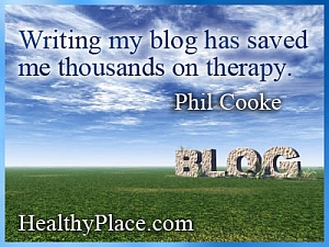 Insightful quote on mental illness - Writing my blog has saved me thousands on therapy.