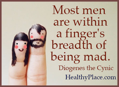 Quote on mental health - Most men are within a finger's breadth of being mad