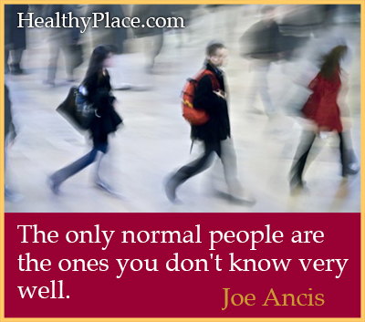 Mental illness quote - The only normal people are the one's you don't know very well.