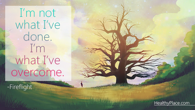Quote on mental health - I'm not what I've done. I'm what I've overcome.