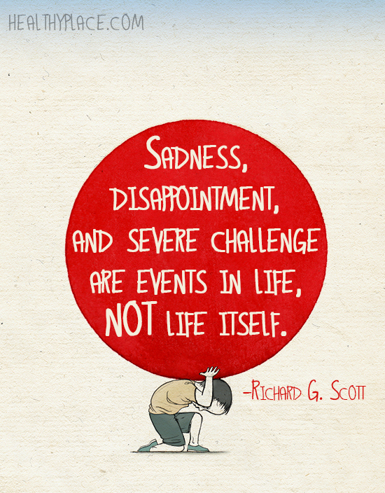 Quote on mental health - Sadness, disappointment, and severe challenge are events in life, not life itself.