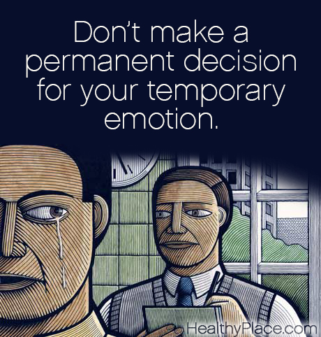 Mental illness quote - Don't make a permanent decision for your temporary emotion.