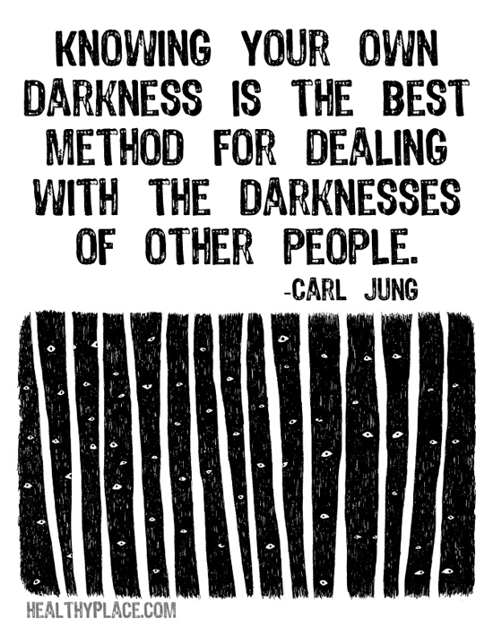Quote on mental health - Knowing your own darkness is the best method for dealing with the darknesses of other people.