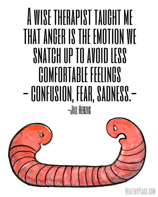Quote on mental health - A wise therapist taught me that anger is the emotion we snatch up to avoid less comfortable feelings - confusion, fear, sadness.