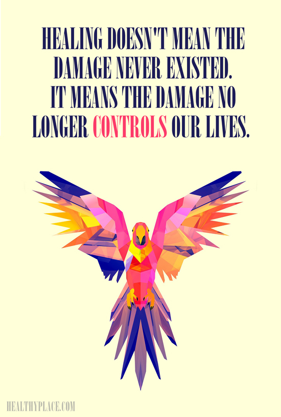 Mental illness quote - Healing doesn't mean the damage never existed. It means the damage no longer controls our lives.