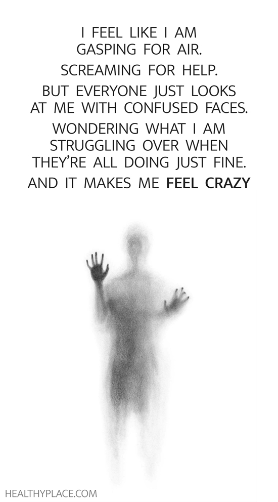 Mental illness quote - I feel like I am gasping for air. Screaming for help. But everyone just looks at me with confused faces. Wondering what I am struggling over when they're all doing just fine. And it makes me feel crazy.