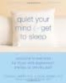 Quiet Your Mind & Get to Sleep: Solutions to Insomnia for Those With Depression, Anxiety or Chronic Pain