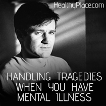 Handling Tragedies When You Have Mental Illness