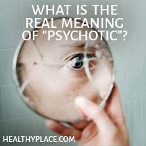 "What Is The Real Meaning of ""Psychotic?"""