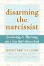 Disarming the Narcissist: Surviving & Thriving With the Self-Absorbed