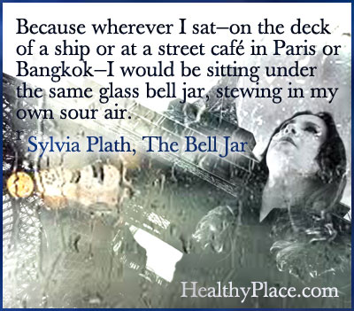 Depression quote - Because wherever I sat—on the deck of a ship or at a street café in Paris or Bangkok—I would be sitting under the same glass bell jar, stewing in my own sour air.